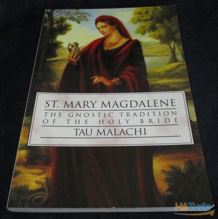 Livro St. Mary Magdalene The Gnostic Tradition of the Holy Bride Tau Malachi
